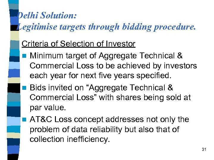 Delhi Solution: Legitimise targets through bidding procedure. Criteria of Selection of Investor n Minimum