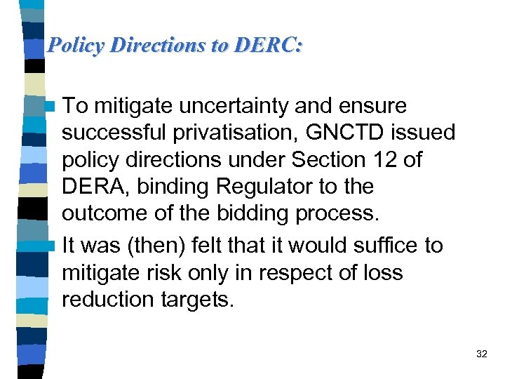 Policy Directions to DERC: n To mitigate uncertainty and ensure successful privatisation, GNCTD issued
