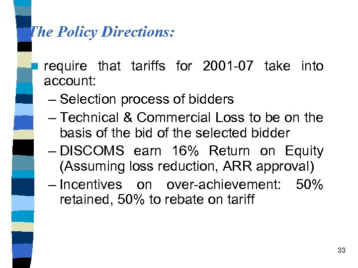 The Policy Directions: n require that tariffs for 2001 -07 take into account: –