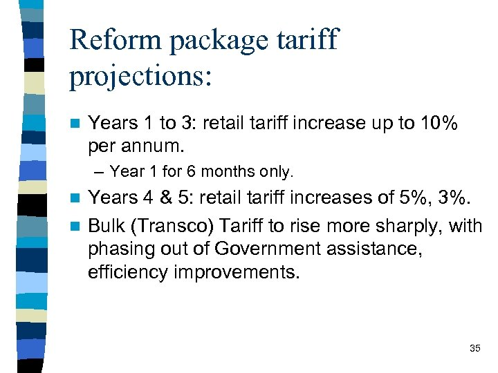 Reform package tariff projections: n Years 1 to 3: retail tariff increase up to