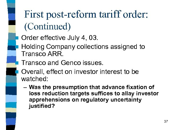 First post-reform tariff order: (Continued) Order effective July 4, 03. n Holding Company collections