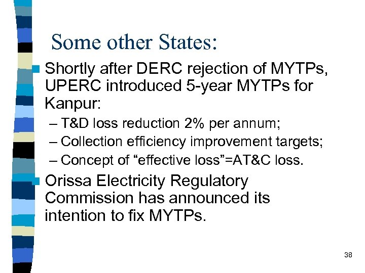 Some other States: n Shortly after DERC rejection of MYTPs, UPERC introduced 5 -year