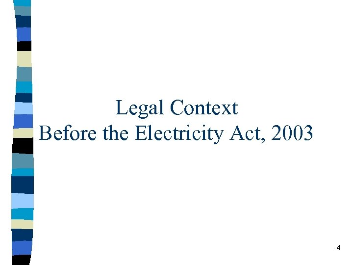 Legal Context Before the Electricity Act, 2003 4