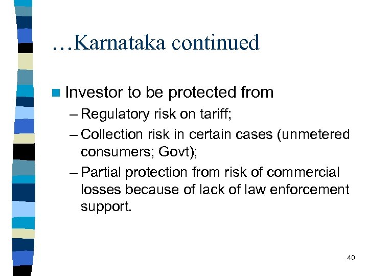…Karnataka continued n Investor to be protected from – Regulatory risk on tariff; –
