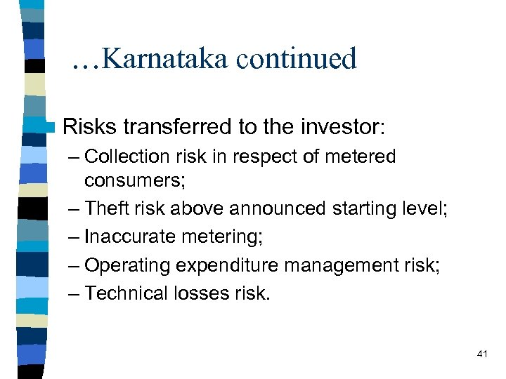 …Karnataka continued n Risks transferred to the investor: – Collection risk in respect of