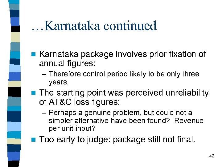 …Karnataka continued n Karnataka package involves prior fixation of annual figures: – Therefore control