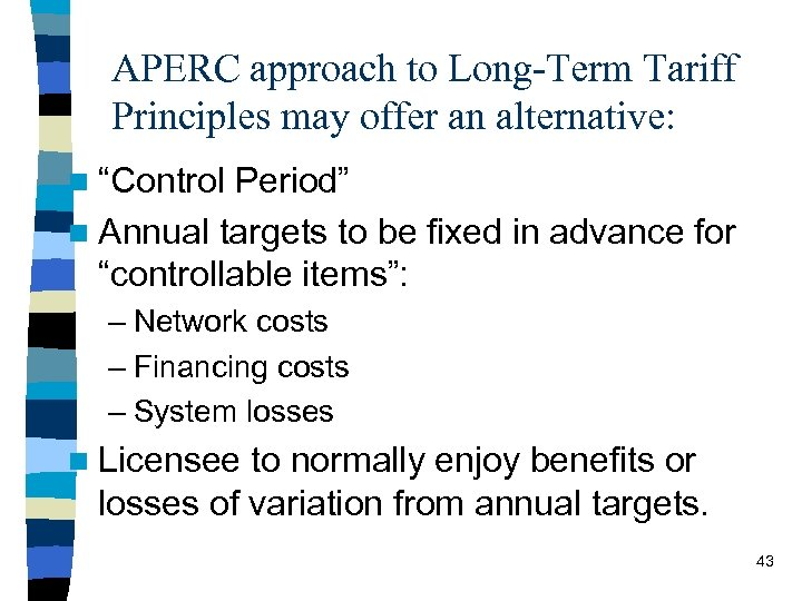 """APERC approach to Long-Term Tariff Principles may offer an alternative: n """"Control Period"""" n"""