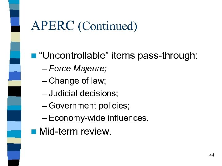"""APERC (Continued) n """"Uncontrollable"""" items pass-through: – Force Majeure; – Change of law; –"""