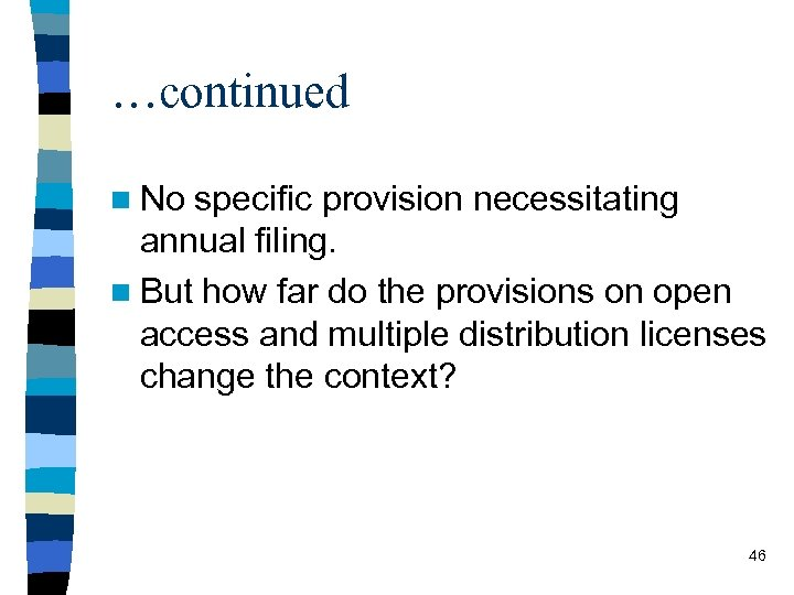 …continued n No specific provision necessitating annual filing. n But how far do the