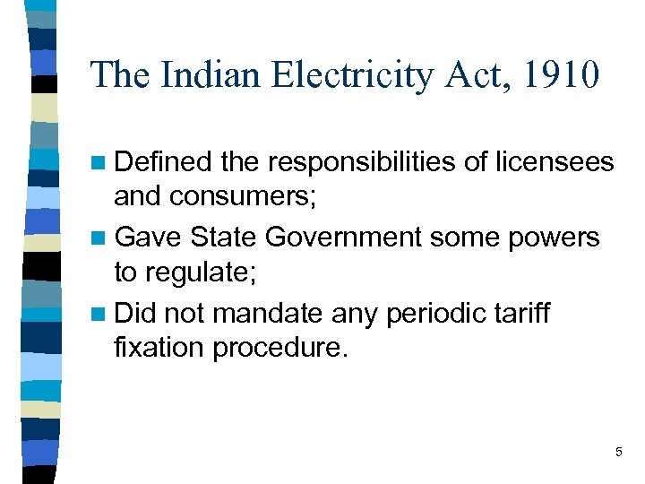 The Indian Electricity Act, 1910 n Defined the responsibilities of licensees and consumers; n