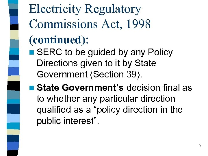 Electricity Regulatory Commissions Act, 1998 (continued): n SERC to be guided by any Policy