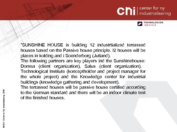 "© CNI - Center for Ny Industrialisering 2008 ""SUNSHINE HOUSE is building 12 industrtialized"