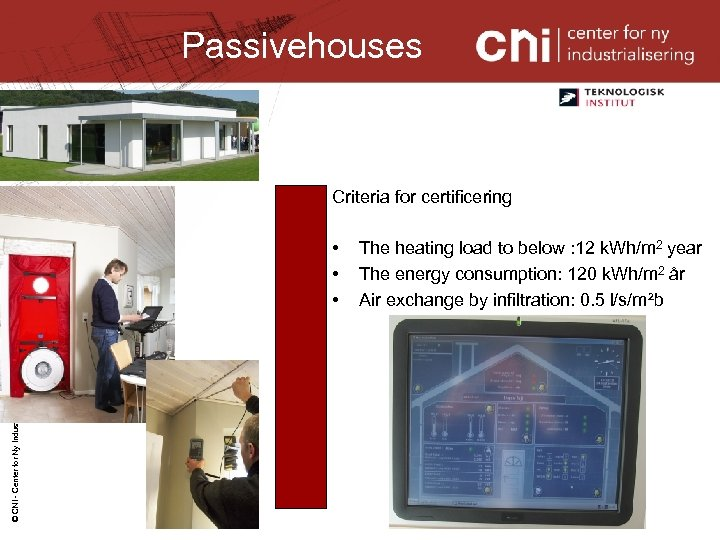 Passivehouses Criteria for certificering © CNI - Center for Ny Industrialisering 2008 • •