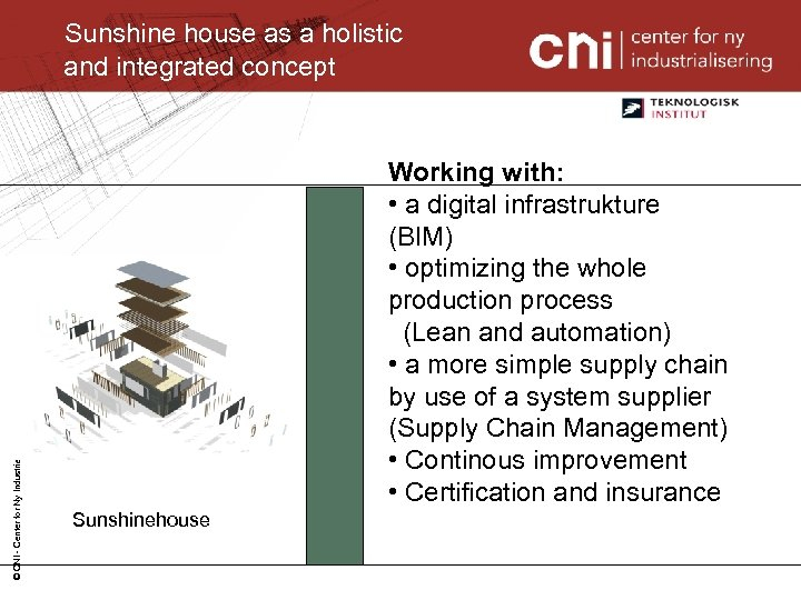 © CNI - Center for Ny Industrialisering 2008 Sunshine house as a holistic and