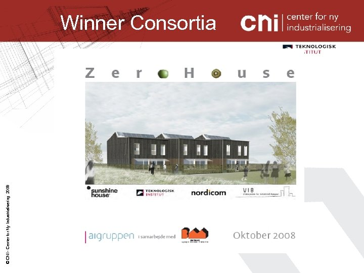 © CNI - Center for Ny Industrialisering 2008 Winner Consortia