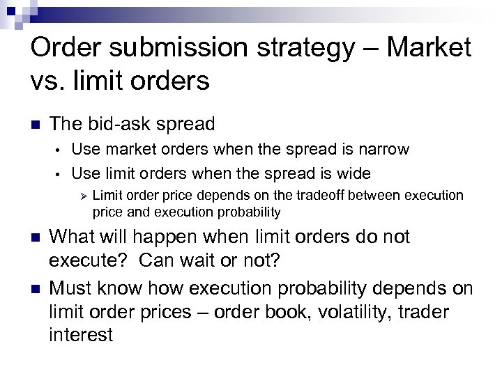 Order submission strategy – Market vs. limit orders n The bid-ask spread Use market