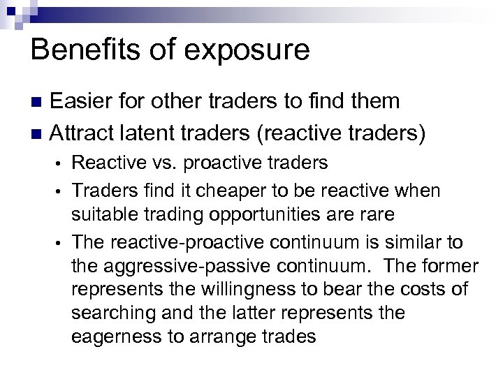 Benefits of exposure Easier for other traders to find them n Attract latent traders