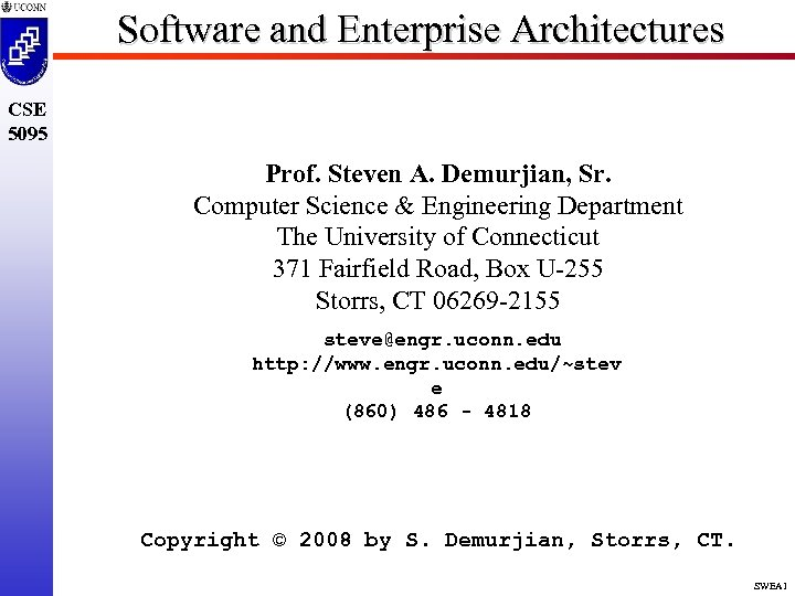 Software and Enterprise Architectures CSE 5095 Prof. Steven A. Demurjian, Sr. Computer Science &