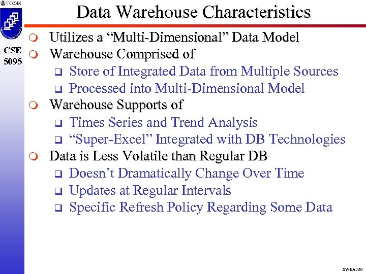 "Data Warehouse Characteristics m CSE m 5095 m m Utilizes a ""Multi-Dimensional"" Data Model"
