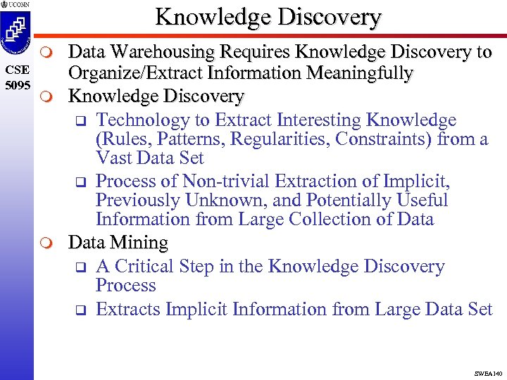 Knowledge Discovery m CSE 5095 m m Data Warehousing Requires Knowledge Discovery to Organize/Extract