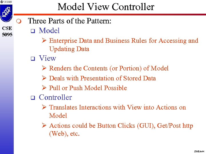 Model View Controller m CSE 5095 Three Parts of the Pattern: q Model Ø