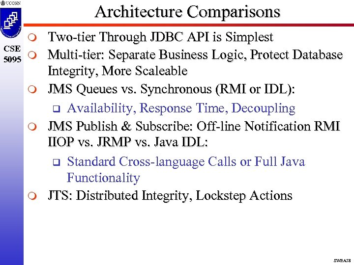 Architecture Comparisons m CSE 5095 m m Two-tier Through JDBC API is Simplest Multi-tier: