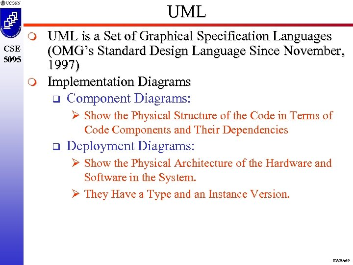 UML m CSE 5095 m UML is a Set of Graphical Specification Languages (OMG's