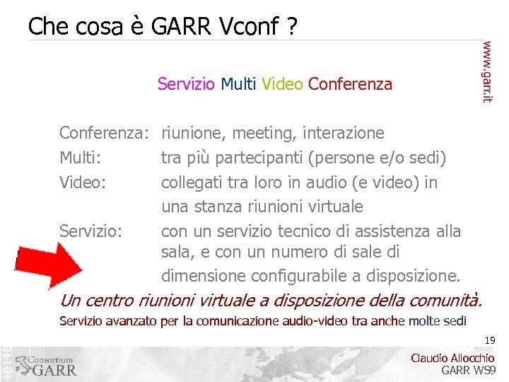 Che cosa è GARR Vconf ? Servizio Multi Video Conferenza: riunione, meeting, interazione Multi: