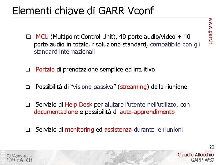 Elementi chiave di GARR Vconf q MCU (Multipoint Control Unit), 40 porte audio/video +