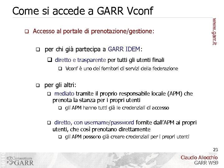 Come si accede a GARR Vconf q Accesso al portale di prenotazione/gestione: q per
