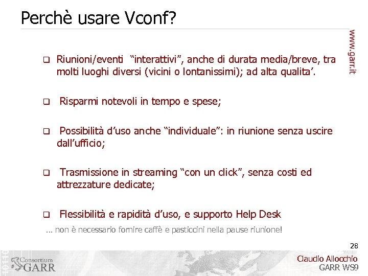 """Perchè usare Vconf? q q Riunioni/eventi """"interattivi"""", anche di durata media/breve, tra molti luoghi"""