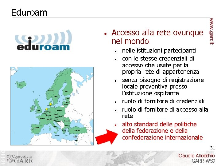 Eduroam Accesso alla rete ovunque nel mondo nelle istituzioni partecipanti con le stesse credenziali