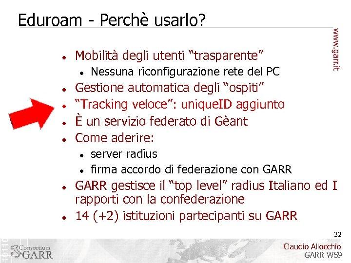 """Eduroam - Perchè usarlo? Mobilità degli utenti """"trasparente"""" Gestione automatica degli """"ospiti"""" """"Tracking veloce"""":"""