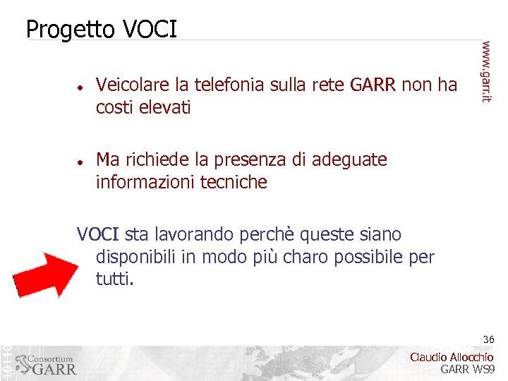 Progetto VOCI Veicolare la telefonia sulla rete GARR non ha costi elevati Ma richiede