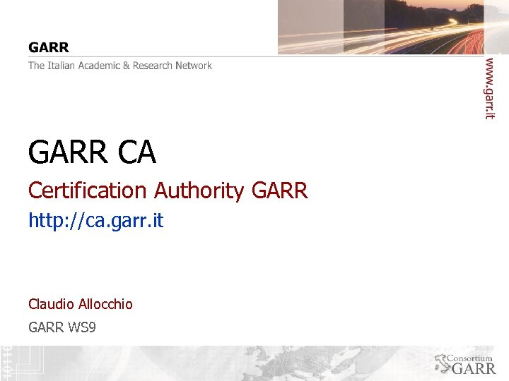 GARR CA Certification Authority GARR http: //ca. garr. it Claudio Allocchio GARR WS 9