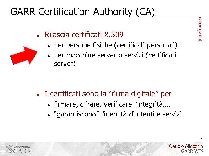 GARR Certification Authority (CA) Rilascia certificati X. 509 persone fisiche (certificati personali) per macchine