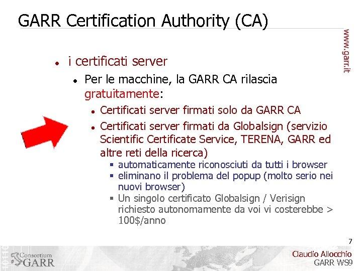GARR Certification Authority (CA) i certificati server Per le macchine, la GARR CA rilascia