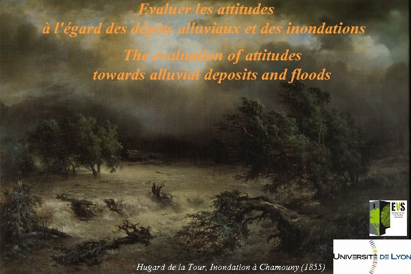 Evaluer les attitudes à l'égard des dépôts alluviaux et des inondations The evaluation of