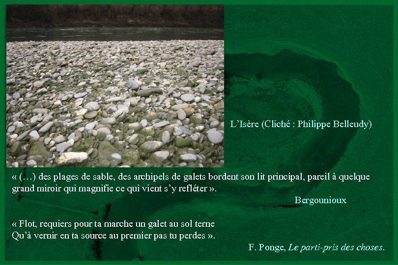 L'Isère (Cliché : Philippe Belleudy) « (…) des plages de sable, des archipels de
