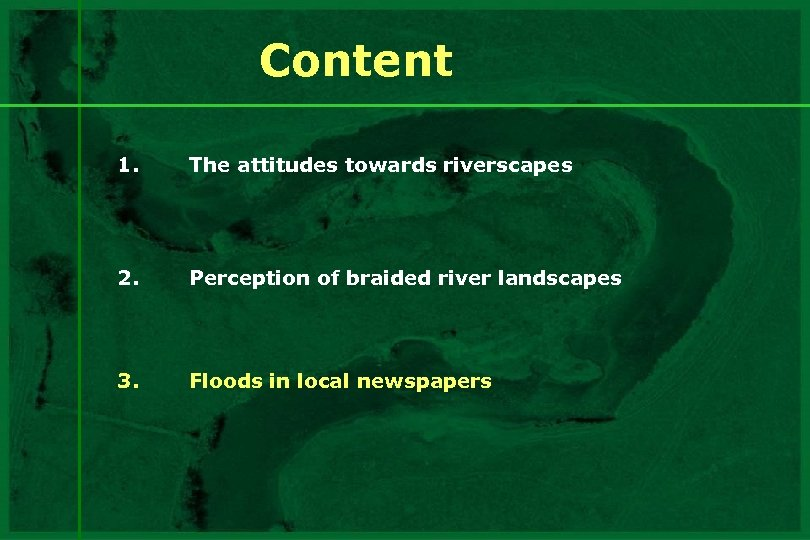 Content 1. The attitudes towards riverscapes 2. Perception of braided river landscapes 3. Floods