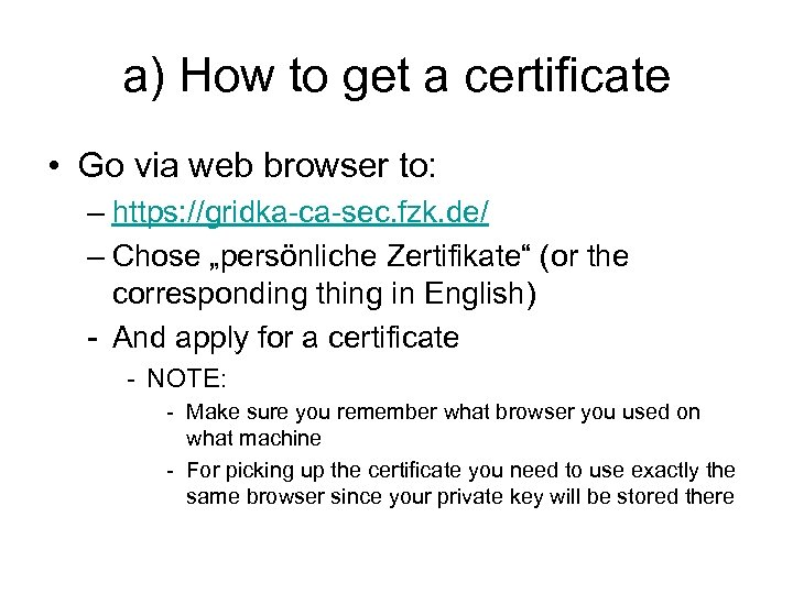 a) How to get a certificate • Go via web browser to: – https: