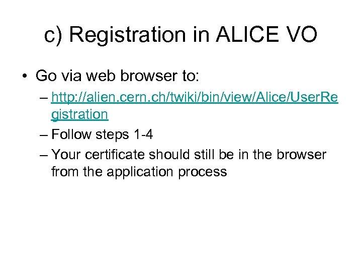 c) Registration in ALICE VO • Go via web browser to: – http: //alien.