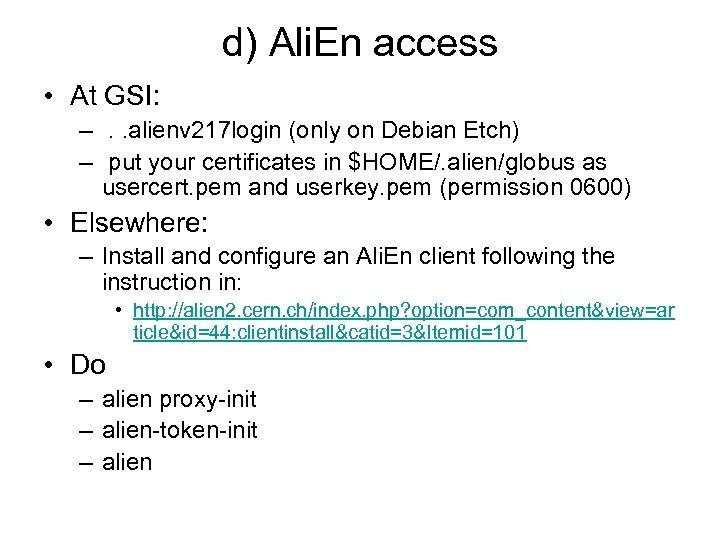 d) Ali. En access • At GSI: –. . alienv 217 login (only on