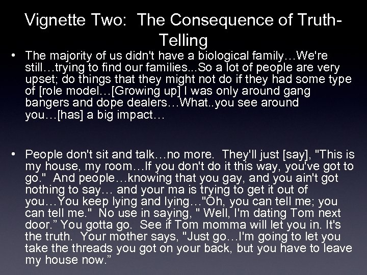 Vignette Two: The Consequence of Truth. Telling • The majority of us didn't have
