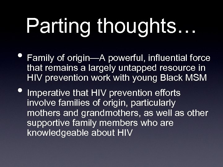 Parting thoughts… • Family of origin—A powerful, influential force that remains a largely untapped