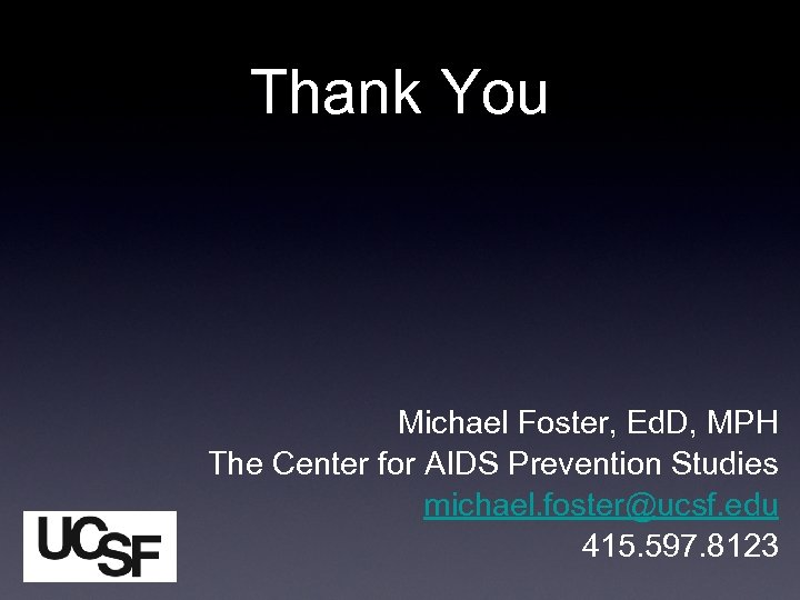 Thank You Michael Foster, Ed. D, MPH The Center for AIDS Prevention Studies michael.