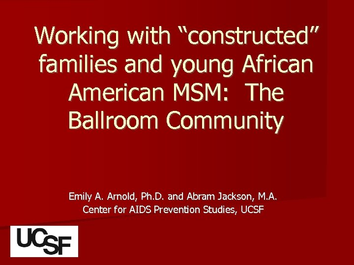 """Working with """"constructed"""" families and young African American MSM: The Ballroom Community Emily A."""