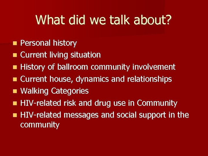 What did we talk about? n n n n Personal history Current living situation