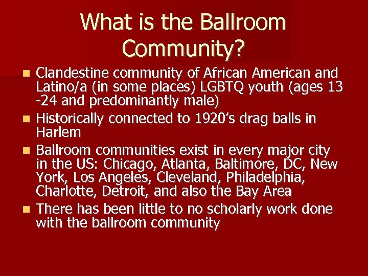 What is the Ballroom Community? Clandestine community of African American and Latino/a (in some
