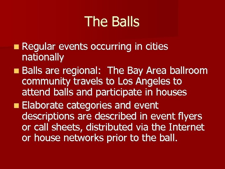 The Balls n Regular events occurring in cities nationally n Balls are regional: The